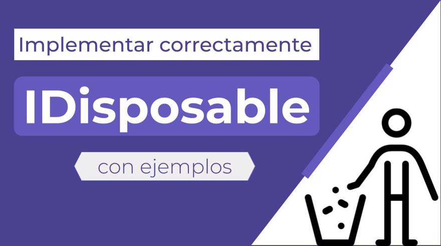 Implementar IDisposable correctamente