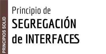 En este post vamos a ver el principio de segregación de interfaces dentro de los principios SOLID.