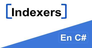 Guia para aprender a utilizar indexers en C# de forma correcta y eficiente