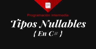 Qué son los tipos nullables en c# y como trabajar con ellos con csharp