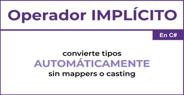 El operador implícito nos permite hacer conversiones de manera automática.