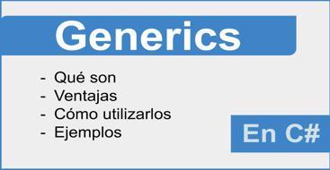 Tutorial para aprender a utilizar generics en C#  de una forma eficiente.