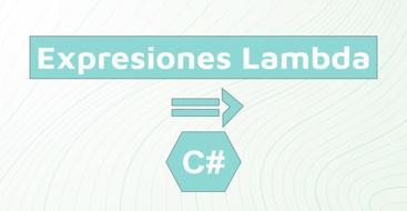 Guia para entender qué es una expresión lambda dentro de C#  y .NET