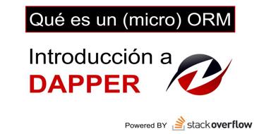 Introducción a los ORM y micro ORM centrándonos principalmente en Dapper y sus beneficios