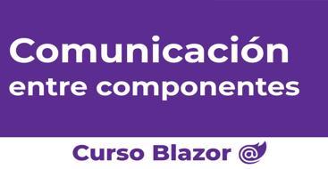 Diferentes formas de comunicar información entre distintos componentes de blazor.