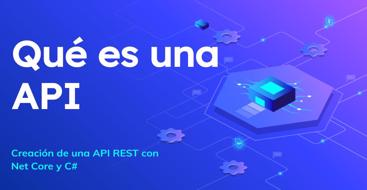 Aprende qué es una API y como crear una API rest en .net con c#