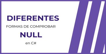 En este post vamos a ver las diferentes formas de comprobar valores nulos en las diferentes versiones de C#