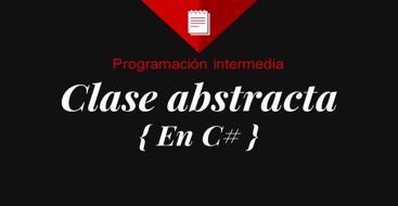 Descubre que es una clase abstracta en C# y como trabajar con ella, .net abstract class