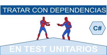 Aprende a trabajar con dependencias dentro de los test unitarios de C#
