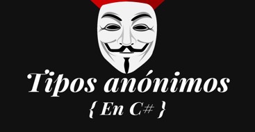 Descubre cuándo y cómo utilizar tipos anónimos en csharp para tener un código de mayor calidad